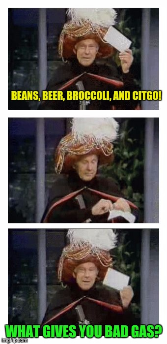 Left sealed in a mayonnaise jar and left on Funk & Wagnell's porch since last Tuesday | BEANS, BEER, BROCCOLI, AND CITGO! WHAT GIVES YOU BAD GAS? | image tagged in carnac the magnificent,beans,beer,broccoli,citgo,gas | made w/ Imgflip meme maker