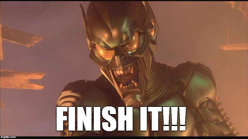 FINISH IT!!! | image tagged in green goblin,finish it,spiderman | made w/ Imgflip meme maker