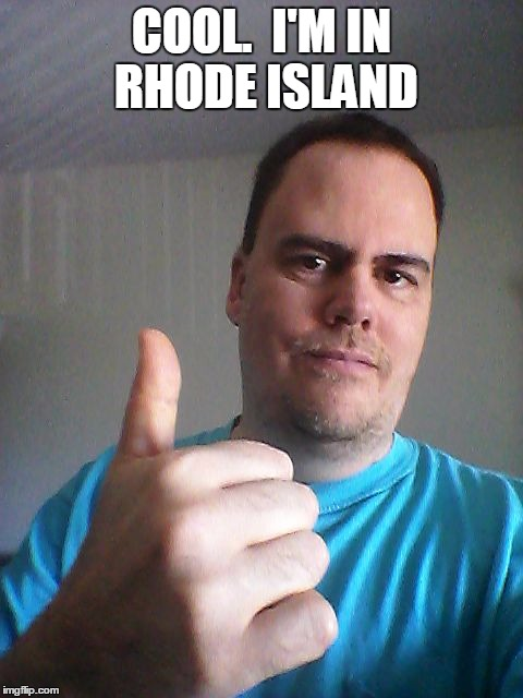 Thumbs up | COOL.  I'M IN RHODE ISLAND | image tagged in thumbs up | made w/ Imgflip meme maker