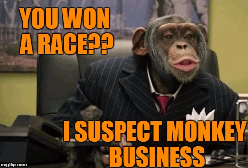 monkey bush | YOU WON A RACE?? I SUSPECT MONKEY BUSINESS | image tagged in monkey bush | made w/ Imgflip meme maker