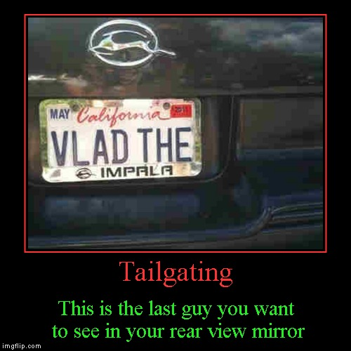If someone tailgates me, I'll slam the brakes just to collect the check... | Tailgating | This is the last guy you want to see in your rear view mirror | image tagged in funny,demotivationals,demotivational week,demotivational,tailgating | made w/ Imgflip demotivational maker