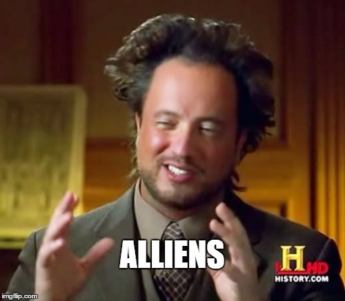 Ancient Aliens Meme | ALLIENS | image tagged in memes,ancient aliens | made w/ Imgflip meme maker