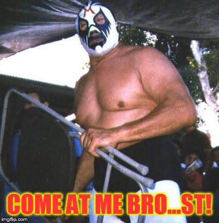 COME AT ME BRO...ST! | made w/ Imgflip meme maker