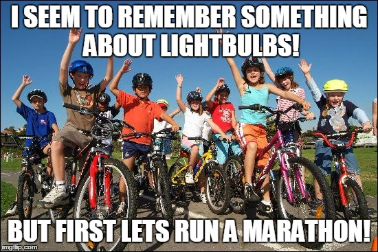 I SEEM TO REMEMBER SOMETHING ABOUT LIGHTBULBS! BUT FIRST LETS RUN A MARATHON! | made w/ Imgflip meme maker