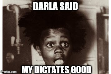 DARLA SAID MY DICTATES GOOD | made w/ Imgflip meme maker