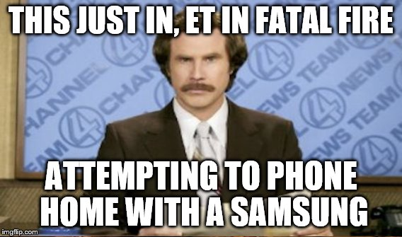 THIS JUST IN, ET IN FATAL FIRE ATTEMPTING TO PHONE HOME WITH A SAMSUNG | made w/ Imgflip meme maker