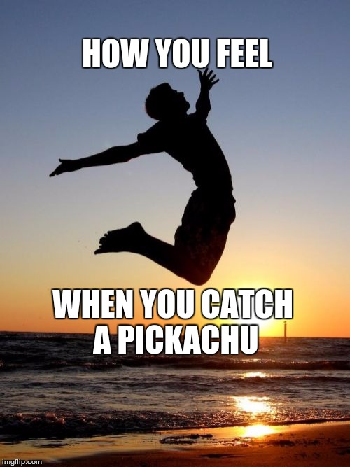 Overjoyed |  HOW YOU FEEL; WHEN YOU CATCH A PICKACHU | image tagged in memes,overjoyed | made w/ Imgflip meme maker