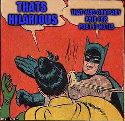 Batman Slapping Robin Meme | THATS HILARIOUS THAT WAS COMPANY PAID FOR POST IT NOTES | image tagged in memes,batman slapping robin | made w/ Imgflip meme maker