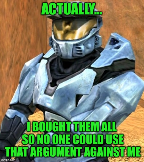 Church RvB Season 1 | ACTUALLY... I BOUGHT THEM ALL SO NO ONE COULD USE THAT ARGUMENT AGAINST ME | image tagged in church rvb season 1 | made w/ Imgflip meme maker