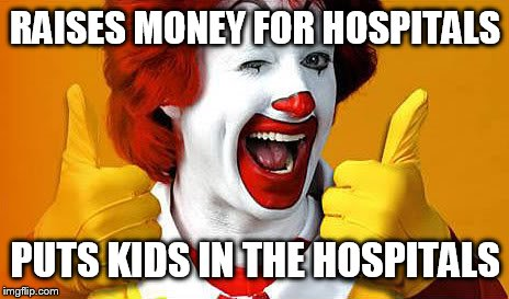 RAISES MONEY FOR HOSPITALS PUTS KIDS IN THE HOSPITALS | image tagged in ronald approves | made w/ Imgflip meme maker