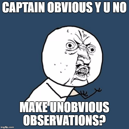 Y U No Meme | CAPTAIN OBVIOUS Y U NO MAKE UNOBVIOUS OBSERVATIONS? | image tagged in memes,y u no | made w/ Imgflip meme maker