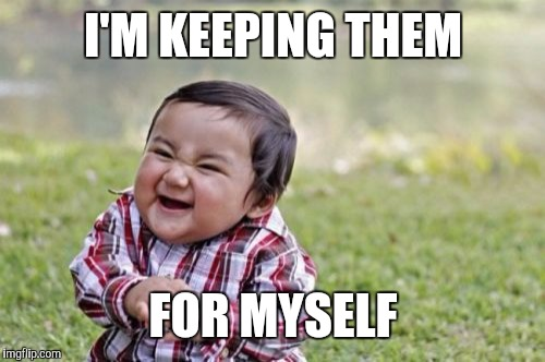 Evil Toddler Meme | I'M KEEPING THEM FOR MYSELF | image tagged in memes,evil toddler | made w/ Imgflip meme maker