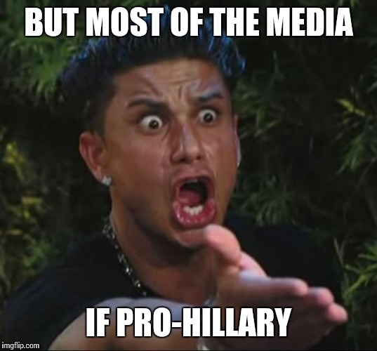 BUT MOST OF THE MEDIA IF PRO-HILLARY | made w/ Imgflip meme maker