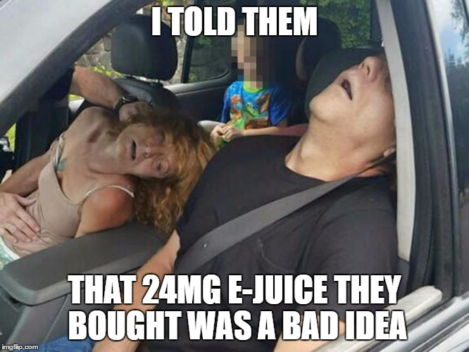 Overdose family | I TOLD THEM THAT 24MG E-JUICE THEY BOUGHT WAS A BAD IDEA | image tagged in overdose family | made w/ Imgflip meme maker