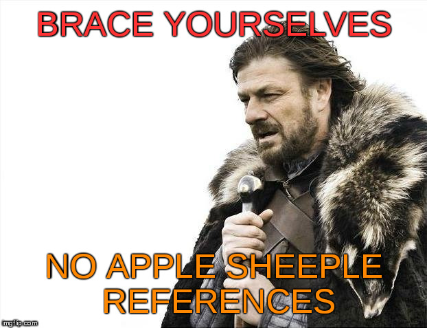 Brace Yourselves X is Coming Meme | BRACE YOURSELVES NO APPLE SHEEPLE REFERENCES | image tagged in memes,brace yourselves x is coming | made w/ Imgflip meme maker
