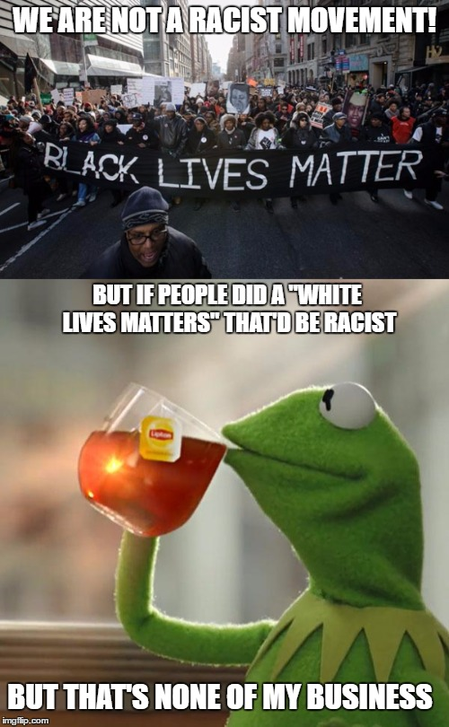 Funny Black Lives Matter Meme : Anybody else ever think about if this happened imgflip