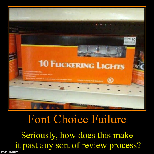 Font Choice Failure | Seriously, how does this make it past any sort of review process? | image tagged in funny,demotivationals | made w/ Imgflip demotivational maker