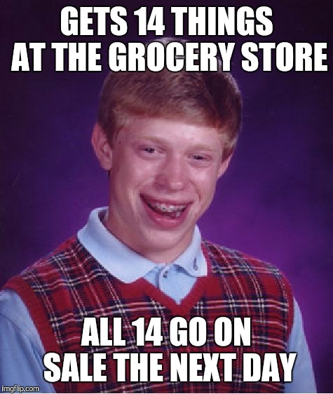 Bad Luck Brian Meme | GETS 14 THINGS AT THE GROCERY STORE ALL 14 GO ON SALE THE NEXT DAY | image tagged in memes,bad luck brian | made w/ Imgflip meme maker