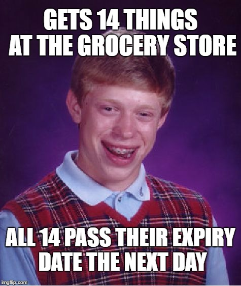 Bad Luck Brian Meme | GETS 14 THINGS AT THE GROCERY STORE ALL 14 PASS THEIR EXPIRY DATE THE NEXT DAY | image tagged in memes,bad luck brian | made w/ Imgflip meme maker