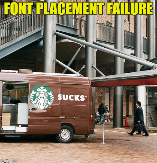 FONT PLACEMENT FAILURE | made w/ Imgflip meme maker