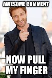 AWESOME COMMENT NOW PULL MY FINGER | made w/ Imgflip meme maker