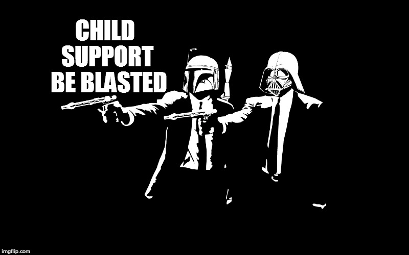 CHILD SUPPORT BE BLASTED | made w/ Imgflip meme maker