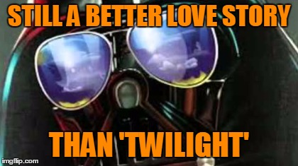 STILL A BETTER LOVE STORY THAN 'TWILIGHT' | made w/ Imgflip meme maker