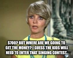 $700? BUT WHERE ARE WE GOING TO GET THE MONEY? I GUESS THE KIDS WILL NEED TO ENTER THAT SINGING CONTEST. | made w/ Imgflip meme maker