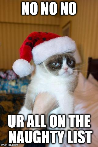 Grumpy Cat Christmas | NO NO NO UR ALL ON THE NAUGHTY LIST | image tagged in memes,grumpy cat christmas,grumpy cat | made w/ Imgflip meme maker