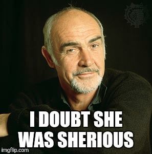 I DOUBT SHE WAS SHERIOUS | made w/ Imgflip meme maker