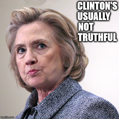 hillary clinton pissed | CLINTON'S     USUALLY NOT              TRUTHFUL | image tagged in hillary clinton pissed | made w/ Imgflip meme maker