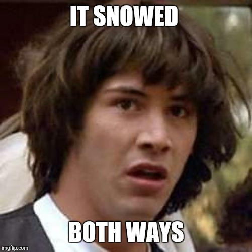 Conspiracy Keanu Meme | IT SNOWED BOTH WAYS | image tagged in memes,conspiracy keanu | made w/ Imgflip meme maker