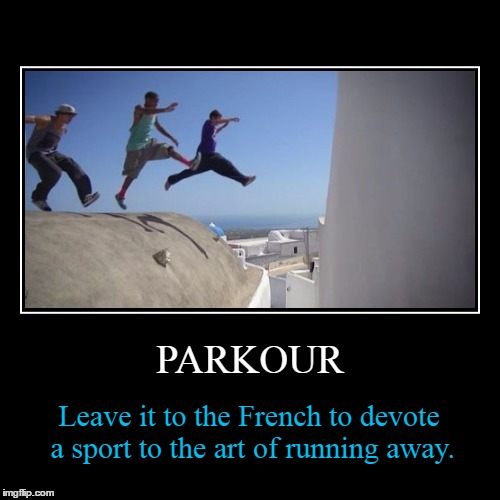 Un, deux, trois! On y va! | PARKOUR | Leave it to the French to devote a sport to the art of running away. | image tagged in funny,demotivationals,memes,parkour,demotivational week,french | made w/ Imgflip demotivational maker