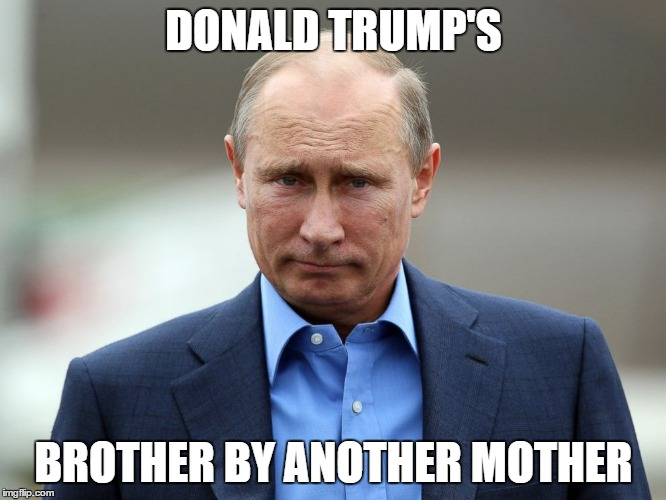 Donny Deadbeat's Brother By Another Mother | DONALD TRUMP'S BROTHER BY ANOTHER MOTHER | image tagged in trump,putin,drumpf,russia,russians | made w/ Imgflip meme maker