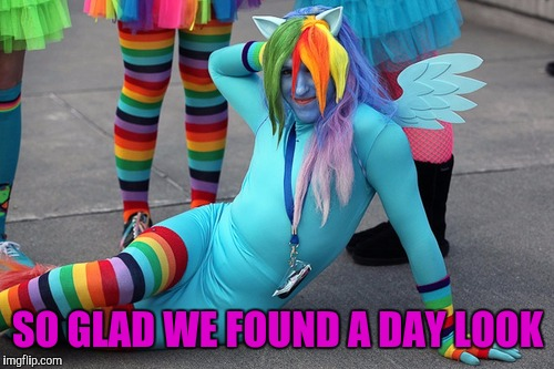 SO GLAD WE FOUND A DAY LOOK | made w/ Imgflip meme maker
