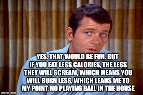 YES. THAT WOULD BE FUN. BUT IF YOU EAT LESS CALORIES, THE LESS THEY WILL SCREAM, WHICH MEANS YOU WILL BURN LESS, WHICH LEADS ME TO MY POINT, | made w/ Imgflip meme maker