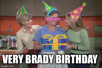 VERY BRADY BIRTHDAY | made w/ Imgflip meme maker