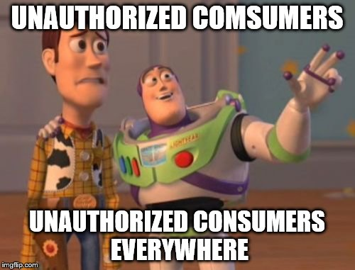 X, X Everywhere Meme | UNAUTHORIZED COMSUMERS UNAUTHORIZED CONSUMERS EVERYWHERE | image tagged in memes,x,x everywhere,x x everywhere | made w/ Imgflip meme maker