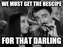 WE MUST GET THE RESCIPE FOR THAT DARLING | made w/ Imgflip meme maker
