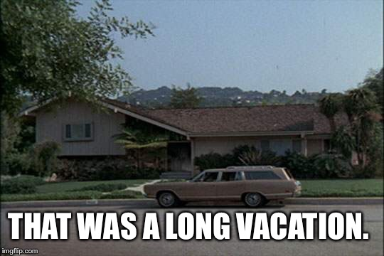THAT WAS A LONG VACATION. | made w/ Imgflip meme maker
