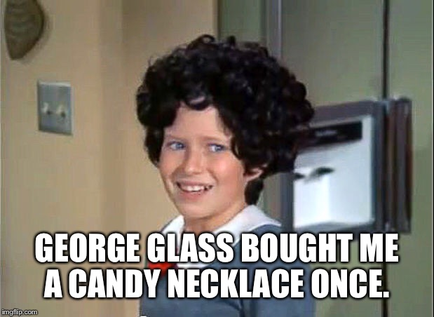 GEORGE GLASS BOUGHT ME A CANDY NECKLACE ONCE. | made w/ Imgflip meme maker