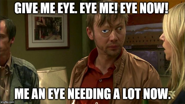 GIVE ME EYE. EYE ME! EYE NOW! ME AN EYE NEEDING A LOT NOW. | image tagged in always sunny liam eye patch | made w/ Imgflip meme maker