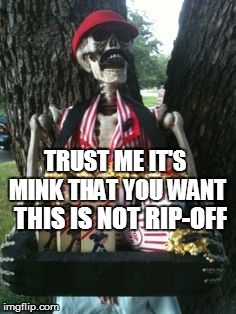 TRUST ME IT'S MINK THAT YOU WANT THIS IS NOT RIP-OFF | made w/ Imgflip meme maker