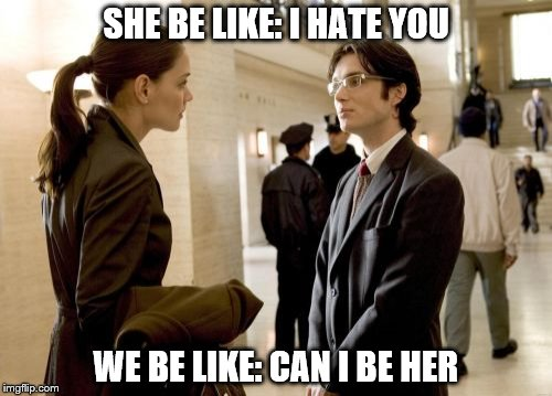 Dr Crane | SHE BE LIKE: I HATE YOU WE BE LIKE: CAN I BE HER | image tagged in memes,dr crane | made w/ Imgflip meme maker