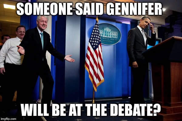Gennifer Flowers to be at the Monday night debate? | SOMEONE SAID GENNIFER WILL BE AT THE DEBATE? | image tagged in bill upstages obama,gennifer flowers,bill clinton,memes | made w/ Imgflip meme maker