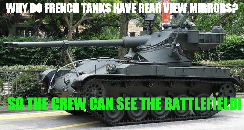 WHY DO FRENCH TANKS HAVE REAR VIEW MIRRORS? SO THE CREW CAN SEE THE BATTLEFIELD! | made w/ Imgflip meme maker