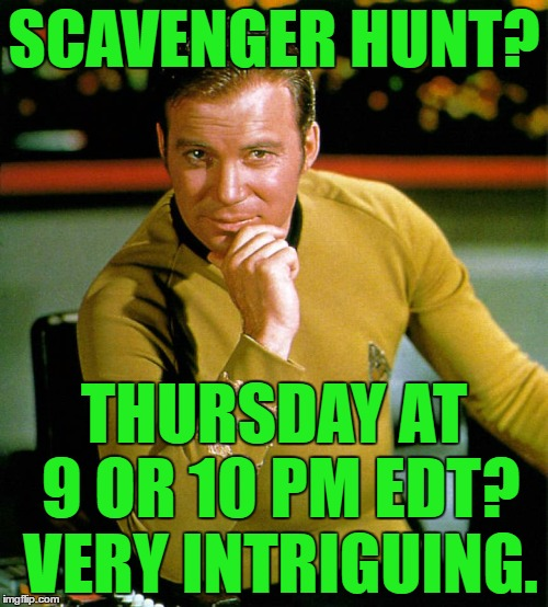 ghostofchurch's Scavenger Hunt - Thursday at 9 or 10 pm EDT | SCAVENGER HUNT? THURSDAY AT 9 OR 10 PM EDT? VERY INTRIGUING. | image tagged in captain kirk the thinker,memes,ghostofchurch's scavenger hunt,scavenger hunt,ghostofchurch | made w/ Imgflip meme maker