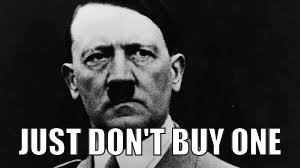 Hitler glaring | JUST DON'T BUY ONE | image tagged in hitler glaring | made w/ Imgflip meme maker