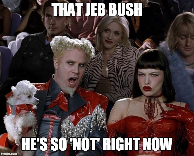 Mugatu So Hot Right Now Meme | THAT JEB BUSH HE'S SO 'NOT' RIGHT NOW | image tagged in memes,mugatu so hot right now | made w/ Imgflip meme maker