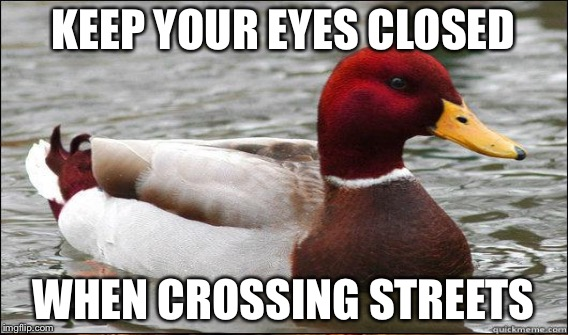 KEEP YOUR EYES CLOSED WHEN CROSSING STREETS | made w/ Imgflip meme maker